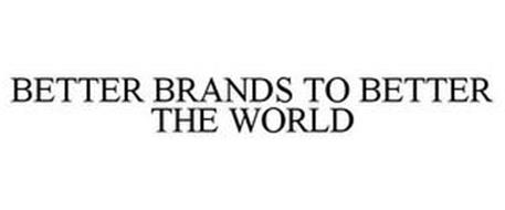 BETTER BRANDS TO BETTER THE WORLD