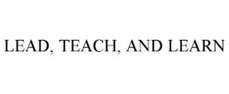 LEAD, TEACH, AND LEARN