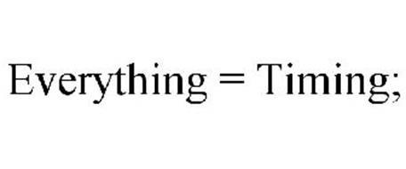 EVERYTHING = TIMING;