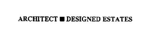 ARCHITECT DESIGNED ESTATES