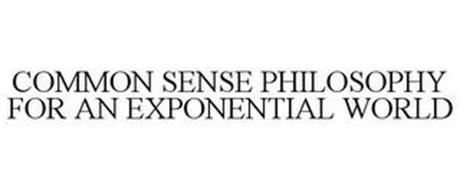 COMMON SENSE PHILOSOPHY FOR AN EXPONENTIAL WORLD