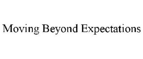 MOVING BEYOND EXPECTATIONS