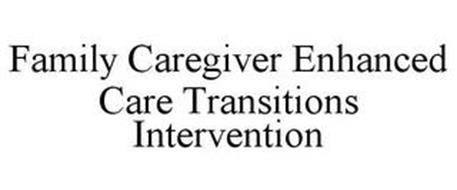 FAMILY CAREGIVER ENHANCED CARE TRANSITIONS INTERVENTION