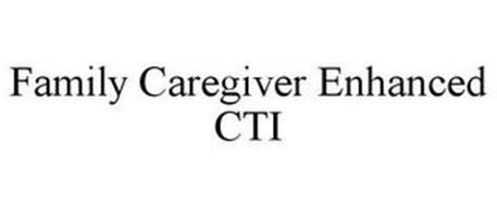 FAMILY CAREGIVER ENHANCED CTI