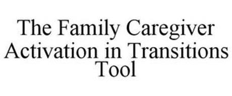 THE FAMILY CAREGIVER ACTIVATION IN TRANSITIONS TOOL