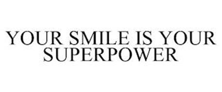 YOUR SMILE IS YOUR SUPERPOWER