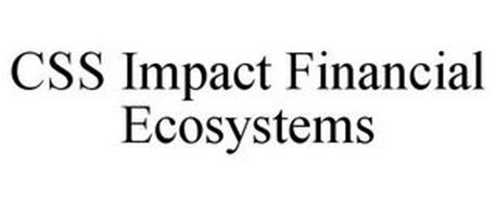 CSS IMPACT FINANCIAL ECOSYSTEMS