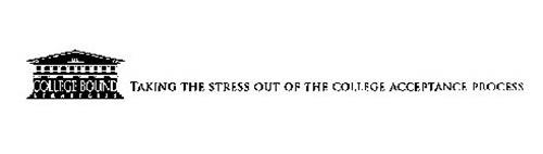 COLLEGE BOUND STRATEGIES LLC TAKING THE STRESS OUT OF THE COLLEGE ACCEPTANCE PROCESS