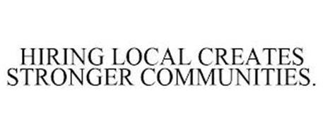 HIRING LOCAL CREATES STRONGER COMMUNITIES.