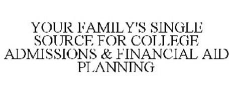 YOUR FAMILY'S SINGLE SOURCE FOR COLLEGE ADMISSIONS & FINANCIAL AID PLANNING