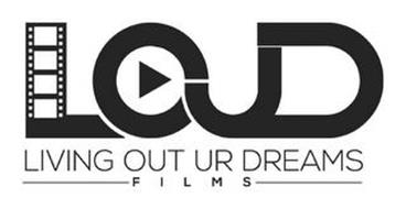 LOUD LIVING OUT UR DREAMS FILMS