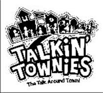 TALKIN' TOWNIES THE TALK AROUND TOWN!