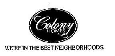 COLONY HOMES WE'RE IN THE BEST NEIGHBORHOODS.