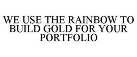 WE USE THE RAINBOW TO BUILD GOLD FOR YOUR PORTFOLIO