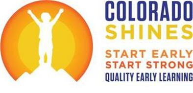 COLORADO SHINES START EARLY START STRONG QUALITY EARLY LEARNING