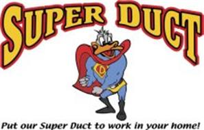 D SUPER DUCT PUT OUR SUPER DUCT TO WORK IN YOUR HOME!
