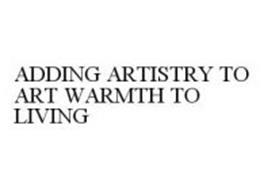 ADDING ARTISTRY TO ART WARMTH TO LIVING