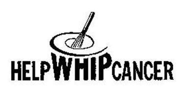 HELP WHIP CANCER