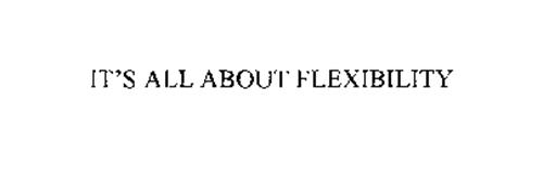 IT'S ALL ABOUT FLEXIBILITY