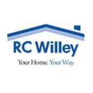 RC WILLEY YOUR HOME. YOUR WAY.