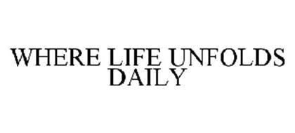 WHERE LIFE UNFOLDS DAILY