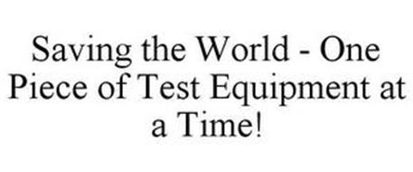 SAVING THE WORLD - ONE PIECE OF TEST EQUIPMENT AT A TIME!