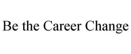 BE THE CAREER CHANGE