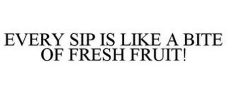 EVERY SIP IS LIKE A BITE OF FRESH FRUIT!