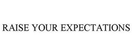 RAISE YOUR EXPECTATIONS