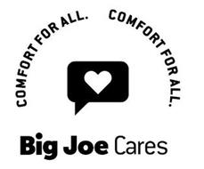 COMFORT FOR ALL. COMFORT FOR ALL. BIG JOE CARES
