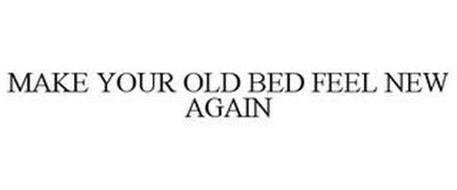 MAKE YOUR OLD BED FEEL NEW AGAIN
