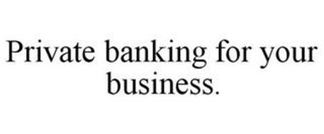 PRIVATE BANKING FOR YOUR BUSINESS.
