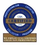 CERTIFIED PROFESSIONALISM EXPERTISE COLLECTOR PROGRAM COMMERCIAL COLLECTION AGENCY ASSOCIATION CLLA 1895 WE EMPLOY CCAA CERTIFIED COLLECTION PROFESSIONALS