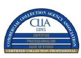 COMMERCIAL COLLECTION AGENCY ASSOCIATION CLLA 1895 EXPERTISE PROFESSIONALISM CODE OF ETHICS CERTIFIED COLLECTION PROFESSIONAL