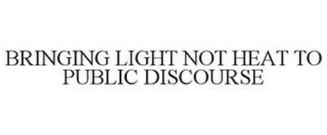 BRINGING LIGHT NOT HEAT TO PUBLIC DISCOURSE