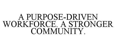 A PURPOSE-DRIVEN WORKFORCE. A STRONGER COMMUNITY.