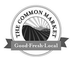 THE COMMON MARKET GOOD FRESH LOCAL