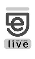 E RECORDING LIVE