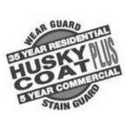 HUSKY COAT PLUS STAIN GUARD WEAR GUARD 35 YEAR RESIDENTIAL 5 YEAR COMMERCIAL