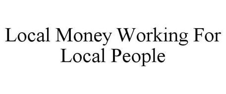LOCAL MONEY WORKING FOR LOCAL PEOPLE