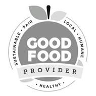 GOOD FOOD PROVIDER SUSTAINABLE · FAIR LOCAL · HUMANE · HEALTHY ·