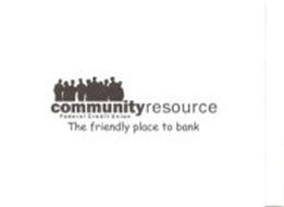 COMMUNITY RESOURCE FEDERAL CREDIT UNION THE FRIENDLY PLACE TO BANK