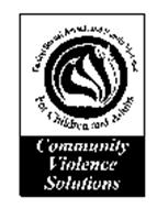 ENDING SEXUAL ASSAULT AND FAMILY VIOLENCE FOR CHILDREN AND ADULTS COMMUNITY VIOLENCE SOLUTIONS