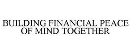 BUILDING FINANCIAL PEACE OF MIND TOGETHER