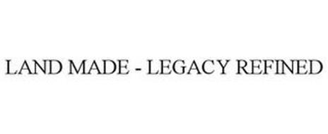 LAND MADE LEGACY REFINED