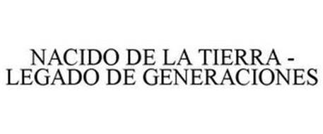 NACIDO DE LA TIERRA LEGADO DE GENERACIONES