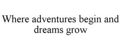 WHERE ADVENTURES BEGIN AND DREAMS GROW