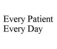 EVERY PATIENT EVERY DAY