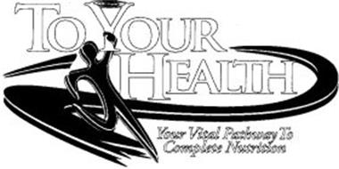 TO YOUR HEALTH YOUR VITAL PATHWAY TO COMPLETE NUTRITION