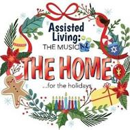 ASSISTED LIVING: THE MUSICAL THE HOME ... FOR THE HOLIDAYS